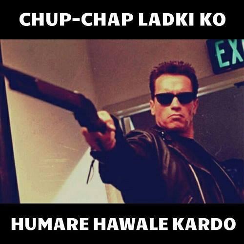 Terminator saying chup chap ladki ko hawale kardo