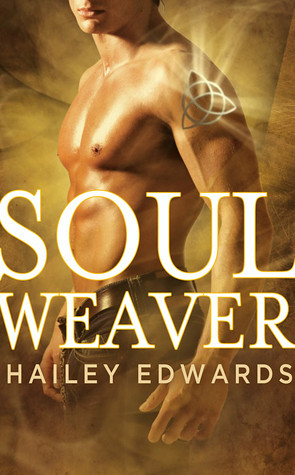 August 7th 2012 by Grand Central Publishing          Soul Weaver by Hailey Edwards