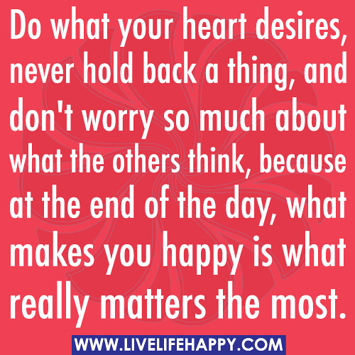 What Really Matters In Life Quotes Endearing Do What Your Heart Desires  Live Life Happy