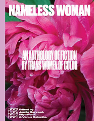 twocfictionanthology: CALL FOR SUBMISSIONS: NAMELESS WOMAN: AN ANTHOLOGY OF FICTION BY TRANS WOMEN OF COLOR Hi, we're looking for fiction to add to our upcoming print edition of the anthology we released last year as an ebook. We're currently interested i