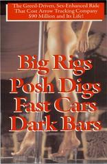 Big Rigs, Posh Digs, Fast Cars, Dark Bars