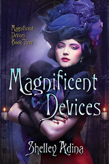 October 10th 2012             Magnificent Devices (Magnificent Devices Trilogy #3) by Shelley Adina