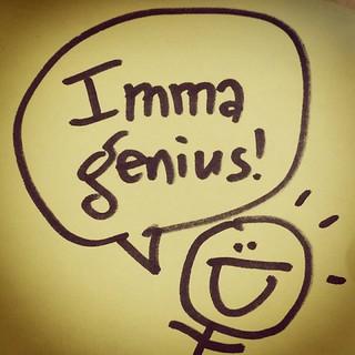 Imma genius!