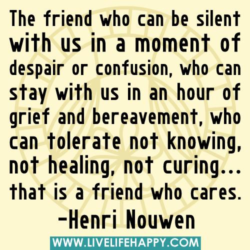 """Bereavement Quotes For Friends: """"The Friend Who Can Be Silent With Us In A Moment Of"""