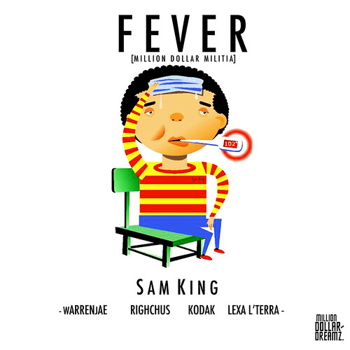 """""""Fever"""" by Sam King Million Dollar Dreamz"""