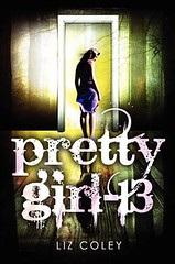 March 19th 2013 by Katherine Tegen Books             Pretty Girl-13 by Liz Coley