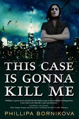 September 4th 2012 by Tor Books                  This Case Is Gonna Kill Me by Phillipa Bornikova