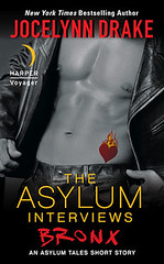 July 3rd 2012 by Harper Voyager                The Asylum Interviews: Bronx (The Asylum Tales 0.5) by Jocelynn Drake