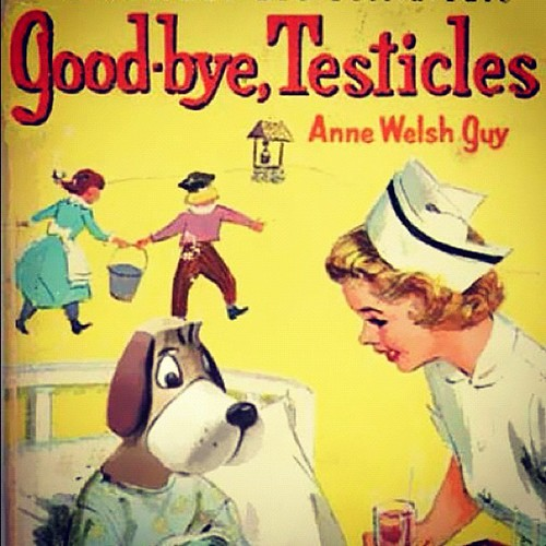 Goodbye testicles. Brilliant. :)
