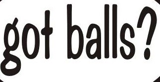got balls