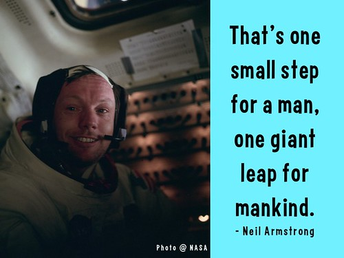 That's one small step for a man, one giant leap for mankind. - Neil Armstrong