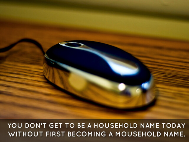 Become A Mousehold Name