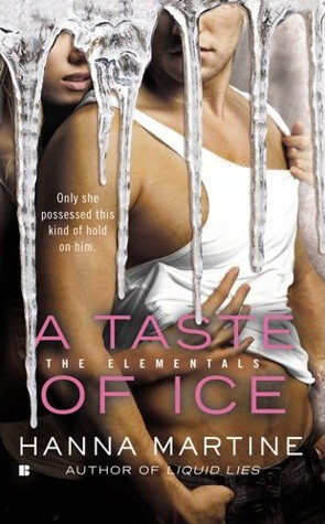 December 31st 2012 by Berkley Sensation            A Taste of Ice (The Elementals #2) by Hanna Martine