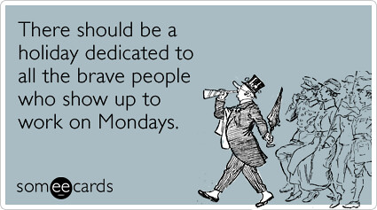 monday-holiday-work-job-hell-workplace-ecards-someecards