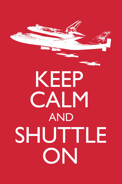 Keep Calm and Shuttle On | Flickr - Photo Sharing!