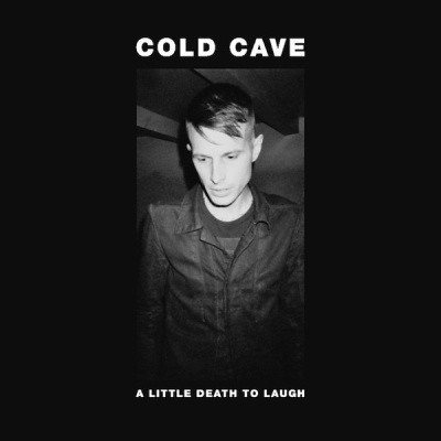 Cold Cave - A Little Death To Laugh
