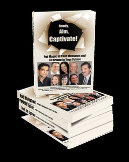 Ready Aim Captivate - Put Magic in Your Message & a Fortune in Your Future!