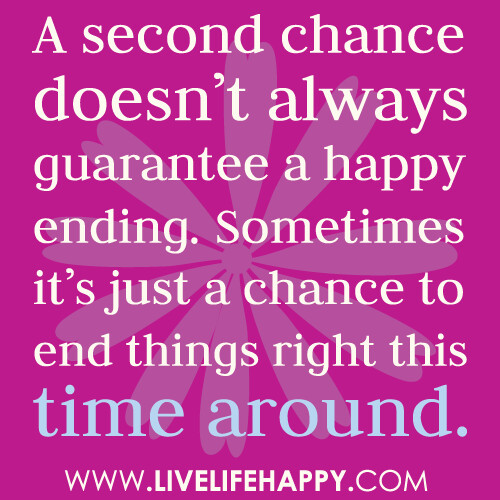 A second chance doesn't always guarantee a happy ending. Sometimes it's just a chance to end things right this time around.