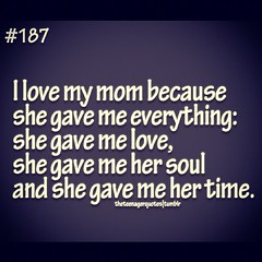 I Love My Mom Mom Quotes Love Respect Mother Mama Flickr