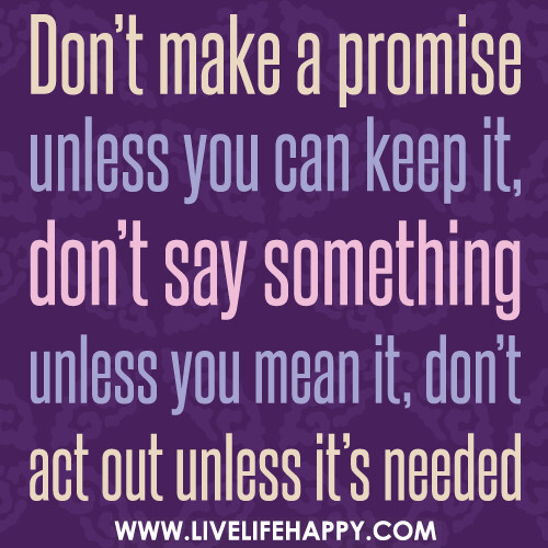 Don't Make A Promise Unless You Can Keep It, Don't Say