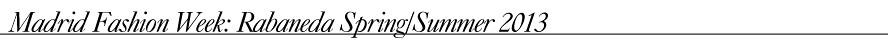Madrid Fashion Week- Rabaneda Spring:Summer 2013