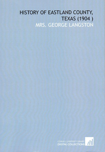 History of Eastland County, Texas by Mrs. George Langston