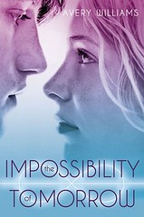 January 2nd 2013 by Simon & Schuster Books For Young Readers           The Impossibility of Tomorrow (Incarnation #2) by Avery Williams