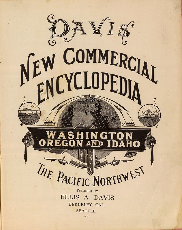 Davis' new commercial encyclopedia, the Pacific Northwest Washington, Oregon and Idaho 1909