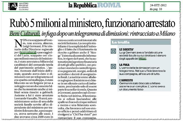 LAZIO BENI CULTURALI - Rubo 5 milioni al ministero, Luigi Germani funzionario arrestato, in fuga dopo un telegramma di dimissioni: rintracciato a Milano. La Repubblica (24/10/2012), p. 10.