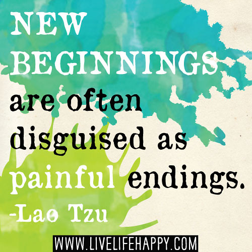 New Beginnings Tumblr Quotes: New Beginnings Are Often Disguised As Painful Endings