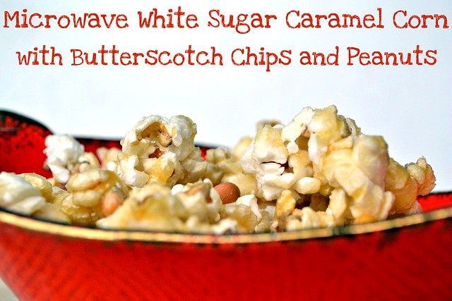 microwave white sugar caramel corn with butterscotch chips