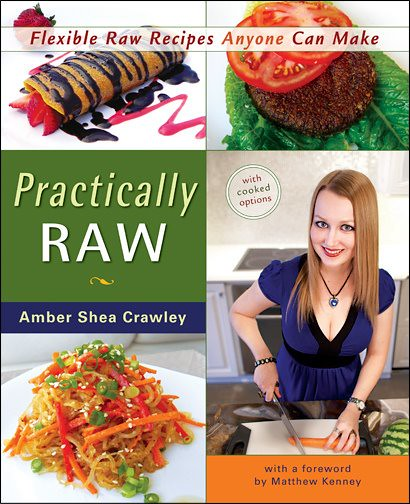 Practically raw chef amber shea about the book full title practically raw flexible raw recipes anyone can make author amber shea crawley me publisher vegan heritage press andrews forumfinder Image collections