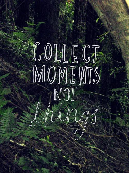 collect-moments-not-things-L-btSWbu