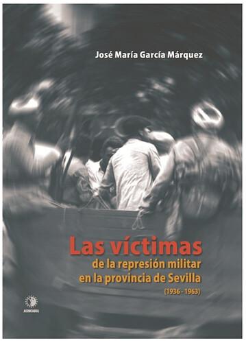 Las víctimas de la represión militar en la provincia de Sevilla (1936-1963)