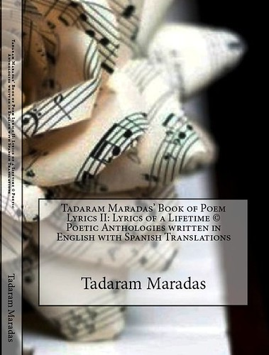 Tadaram Maradas' Book of Poem Lyrics II: Lyrics of a Lifetime (C) Poetic Anthologies written in English with Spanish Translations by Tadaram Alasadro Maradas