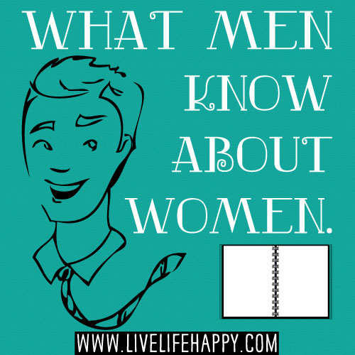 What men know about women.