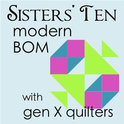 Gen X Quilters Sisters' Ten BOM