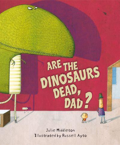 Julie Middleton and Russell Ayto, Are the Dinosaurs Dead, Dad?