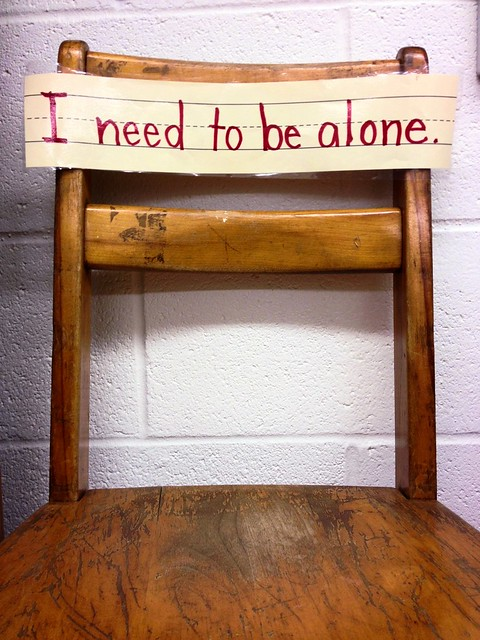 I need to be alone!