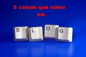 5 coisas que odeio em blogs
