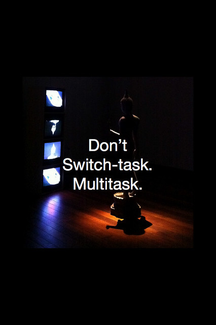 Don't Switch-Task. Multitask.