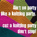 Ain't no party like a knitting party.. by nobleknits.com