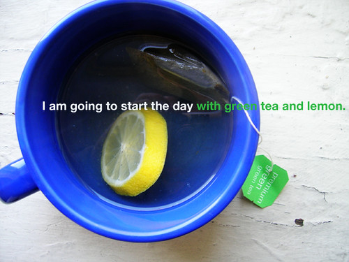 start the day with green tea and lemon