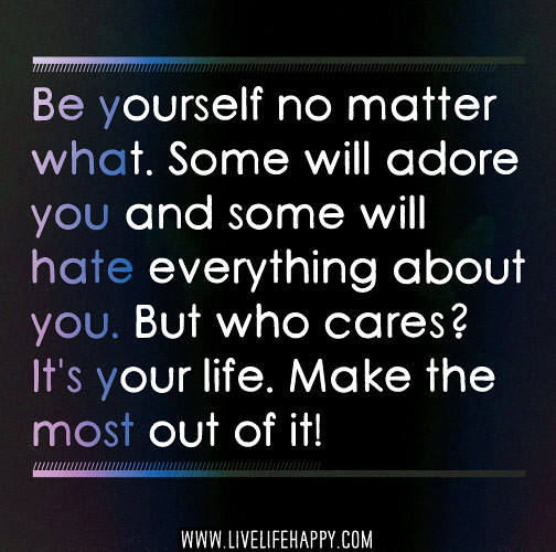 Who Cares Quotes: Be Yourself No Matter What. Some Will Adore You And Some