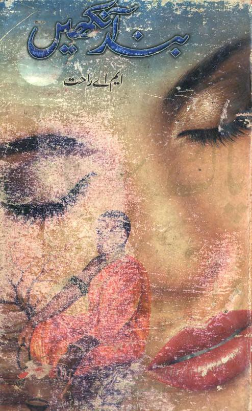 Band Aankhein  is a very well written complex script novel which depicts normal emotions and behaviour of human like love hate greed power and fear, writen by MA Rahat , MA Rahat is a very famous and popular specialy among female readers
