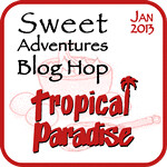 Sweet Adventures Blog Hop - Tropical Paradise
