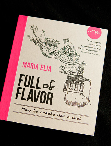 Full of Flavor: How to Create Like a Chef by Maria Elia