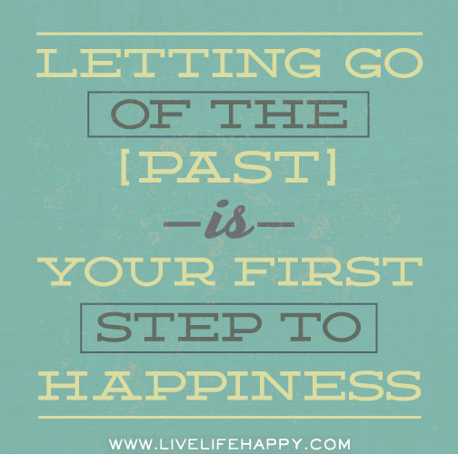 Quotes About Letting Go Of The Past: Letting Go Of The Past Is Your First Step To Happiness