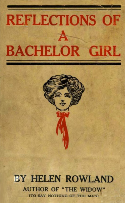 Reflections of a Bachelor Girl by Helen Rowland