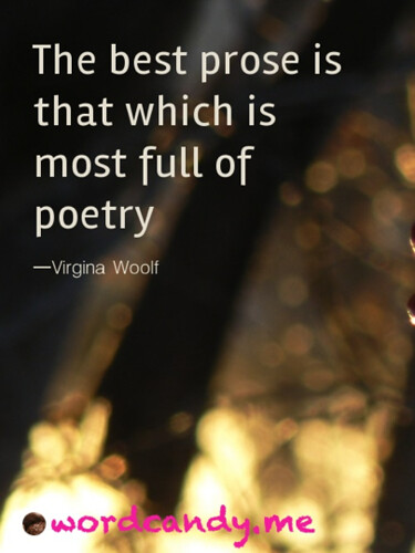 best prose is that which is most full of poetry Woolf photo by Willingham